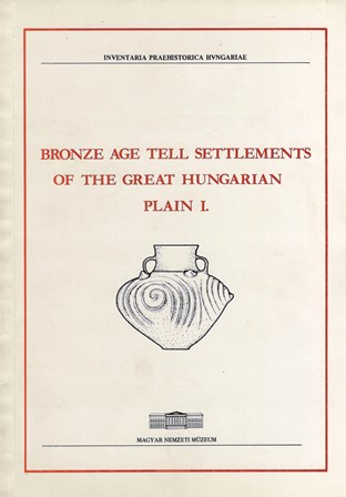 Bronze Age Tell Settlements of the Great Hungarian. Plain I.